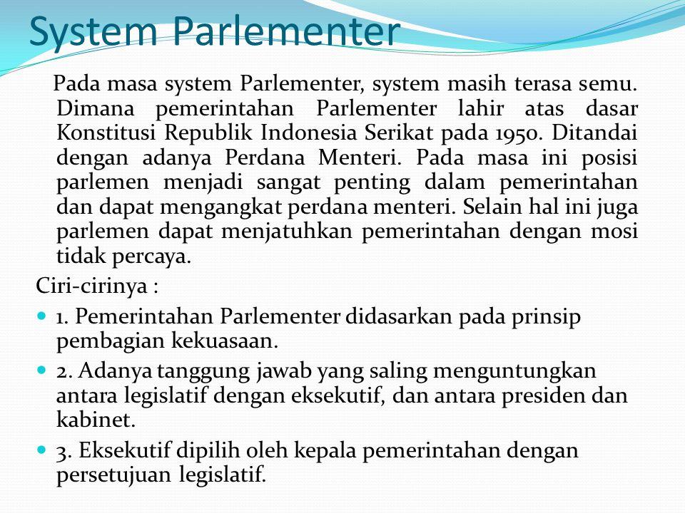 System Demokrasi liberal  Pada masa Demokrasi liberal ditentukan pada UUD 1950 yang,menggantikankonstitusi RIS 1949, namun masih seakan demokrasi yang semu karena yang masih dijalankan adalah system pemerintahan kabinet parlementer.