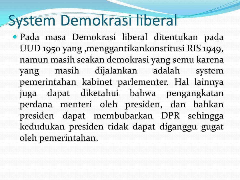 System Demokrasi liberal  Pada masa Demokrasi liberal ditentukan pada UUD 1950 yang,menggantikankonstitusi RIS 1949, namun masih seakan demokrasi yan