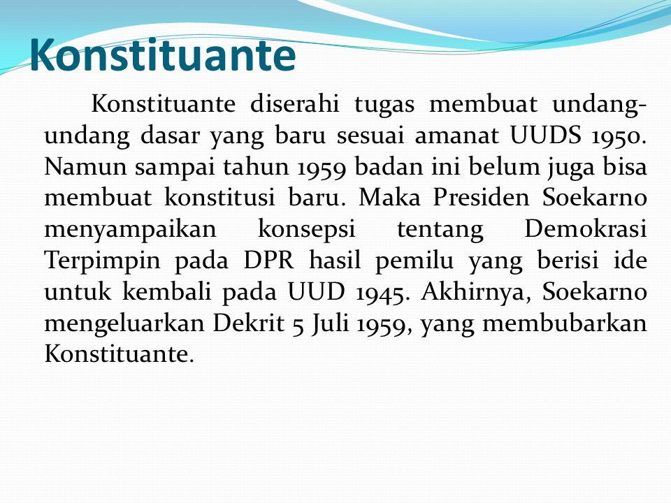 Konstituante Konstituante diserahi tugas membuat undang- undang dasar yang baru sesuai amanat UUDS 1950. Namun sampai tahun 1959 badan ini belum juga