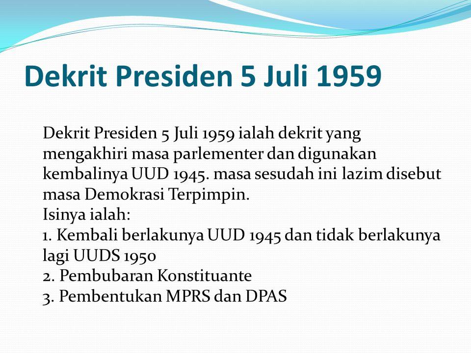 Dekrit Presiden 5 Juli 1959 Dekrit Presiden 5 Juli 1959 ialah dekrit yang mengakhiri masa parlementer dan digunakan kembalinya UUD 1945. masa sesudah