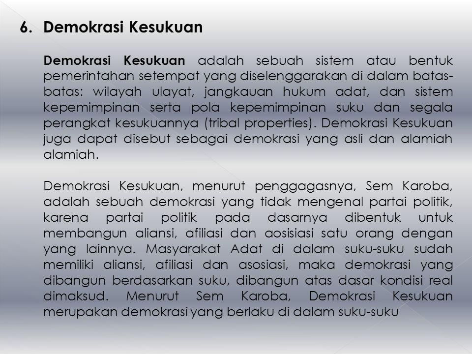 6.Demokrasi Kesukuan Demokrasi Kesukuan adalah sebuah sistem atau bentuk pemerintahan setempat yang diselenggarakan di dalam batas- batas: wilayah ula