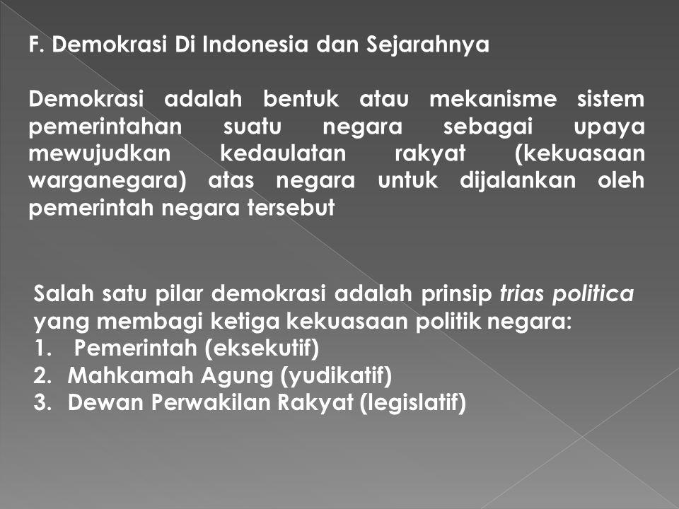 F. Demokrasi Di Indonesia dan Sejarahnya Demokrasi adalah bentuk atau mekanisme sistem pemerintahan suatu negara sebagai upaya mewujudkan kedaulatan r