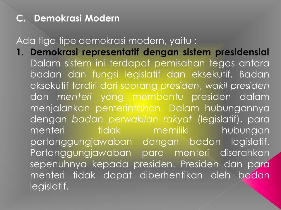 C. Demokrasi Modern Ada tiga tipe demokrasi modern, yaitu : 1. Demokrasi representatif dengan sistem presidensial Dalam sistem ini terdapat pemisahan
