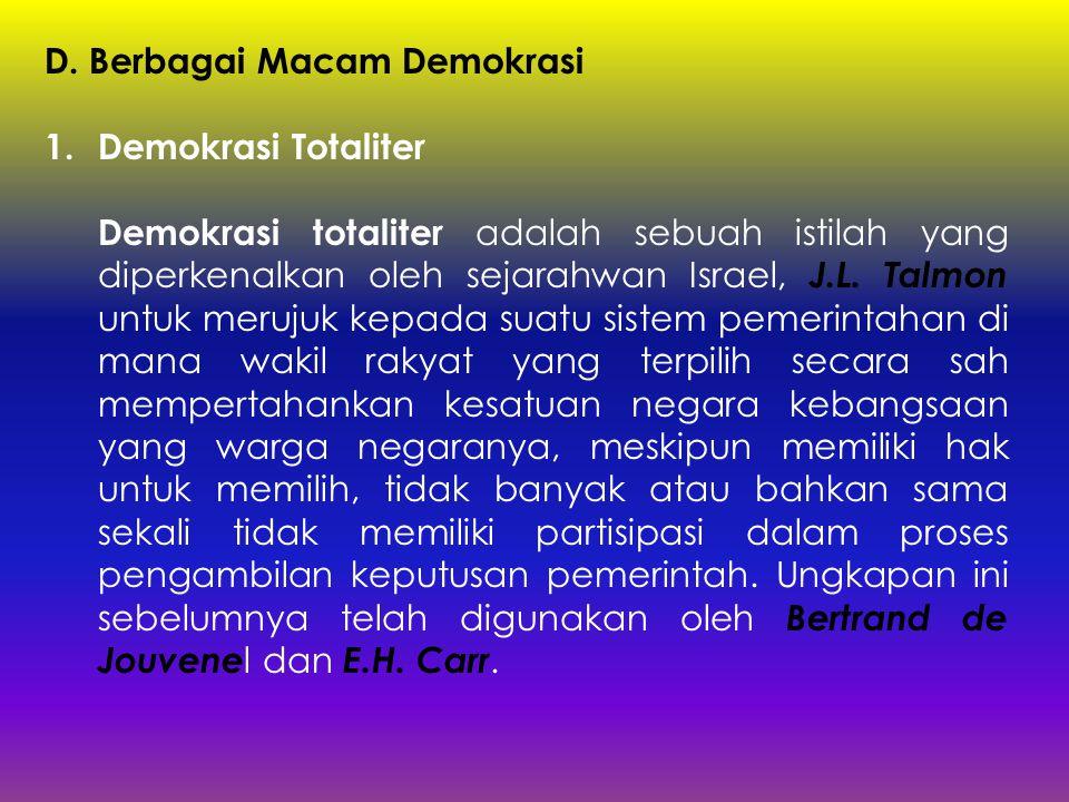 D. Berbagai Macam Demokrasi 1.Demokrasi Totaliter Demokrasi totaliter adalah sebuah istilah yang diperkenalkan oleh sejarahwan Israel, J.L. Talmon unt