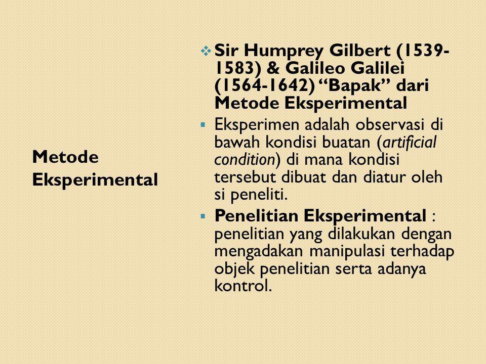 """Metode Eksperimental  Sir Humprey Gilbert (1539- 1583) & Galileo Galilei (1564-1642) """"Bapak"""" dari Metode Eksperimental  Eksperimen adalah observasi"""