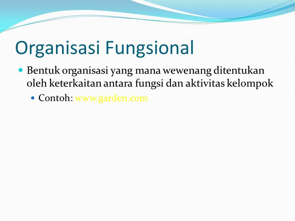 Organisasi Fungsional  Bentuk organisasi yang mana wewenang ditentukan oleh keterkaitan antara fungsi dan aktivitas kelompok  Contoh: www.garden.com