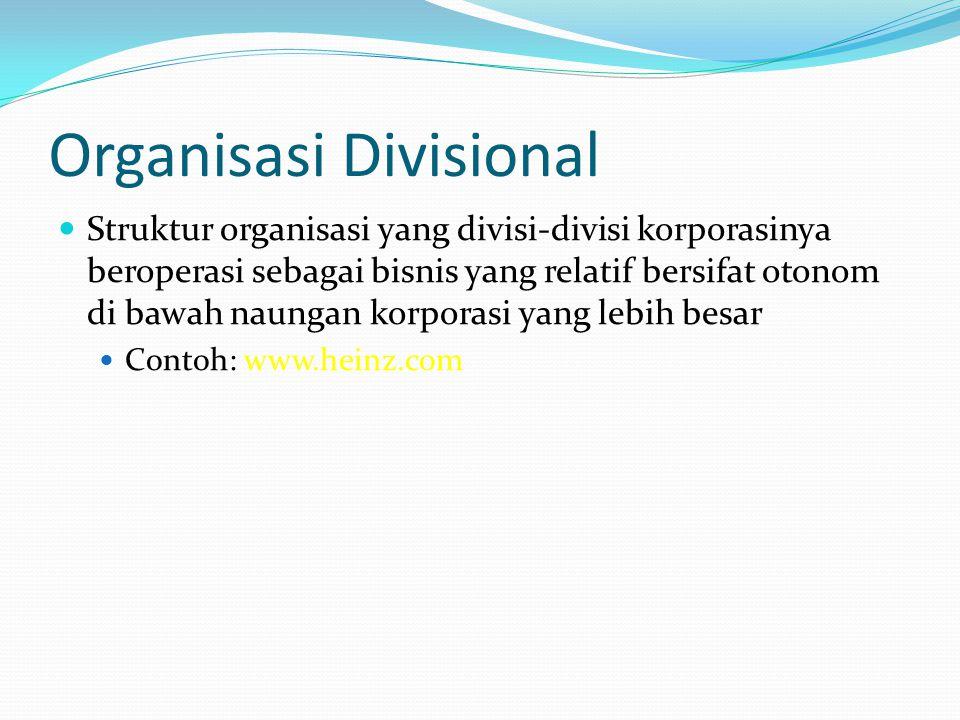 Organisasi Divisional  Struktur organisasi yang divisi-divisi korporasinya beroperasi sebagai bisnis yang relatif bersifat otonom di bawah naungan ko