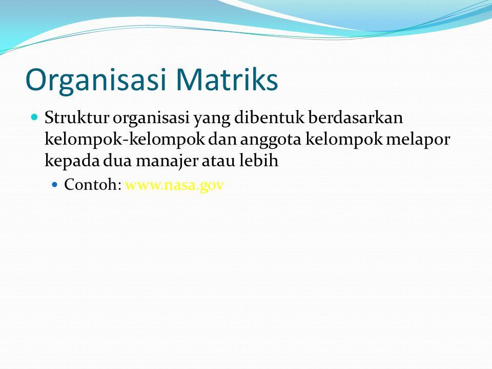 Organisasi Matriks  Struktur organisasi yang dibentuk berdasarkan kelompok-kelompok dan anggota kelompok melapor kepada dua manajer atau lebih  Cont