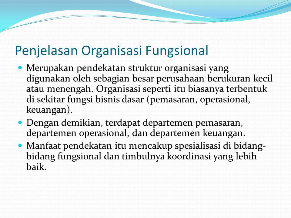 Penjelasan Organisasi Fungsional  Merupakan pendekatan struktur organisasi yang digunakan oleh sebagian besar perusahaan berukuran kecil atau menenga