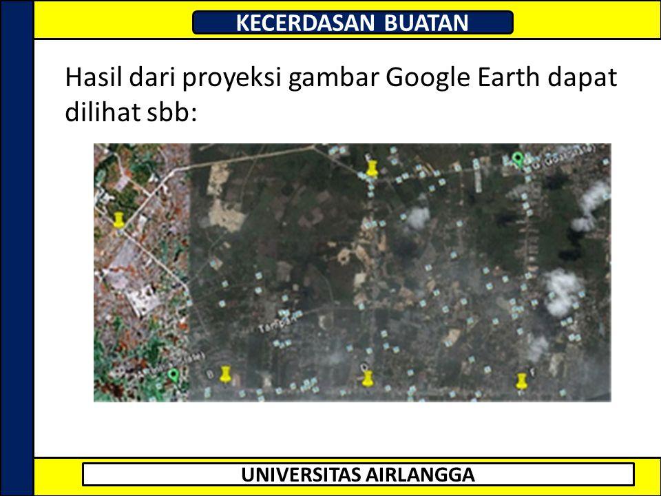 UNIVERSITAS AIRLANGGA KECERDASAN BUATAN Hasil dari proyeksi gambar Google Earth dapat dilihat sbb: