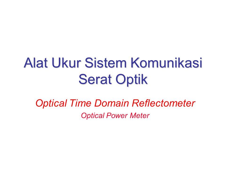 Alat Ukur Sistem Komunikasi Serat Optik Optical Time Domain Reflectometer Optical Power Meter