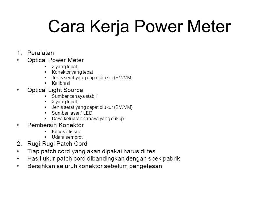 Cara Kerja Power Meter 1. Peralatan •Optical Power Meter •  yang tepat •Konektor yang tepat •Jenis serat yang dapat diukur (SM/MM) •Kalibrasi •Optica