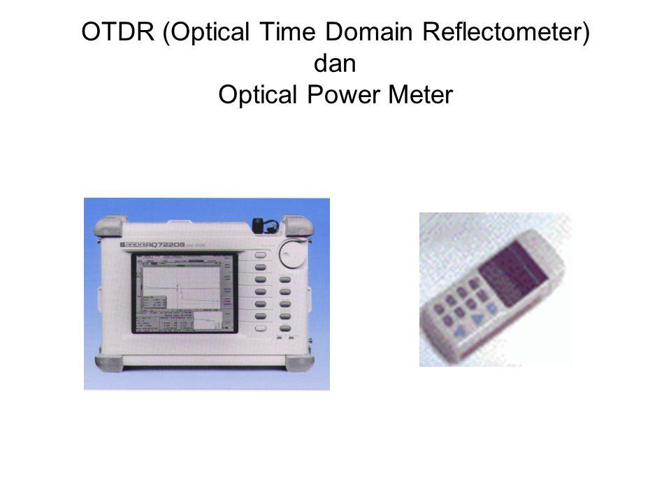 OPTICAL DOMAIN REFLECTOMETER (OTDR) •OTDR merupakan salah satu peralatan utama baik untuk instalasi maupun pemeliharaan link serat optik •OTDR memungkinkan sebuah link diukur dari satu ujung.
