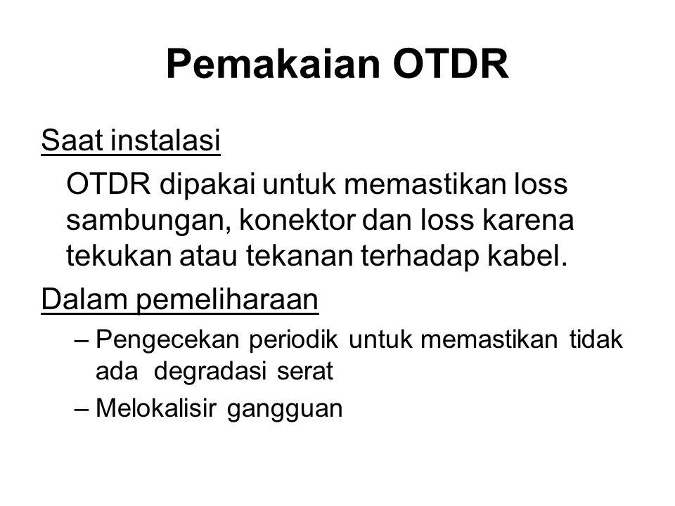 Pemakaian OTDR Saat instalasi OTDR dipakai untuk memastikan loss sambungan, konektor dan loss karena tekukan atau tekanan terhadap kabel. Dalam pemeli