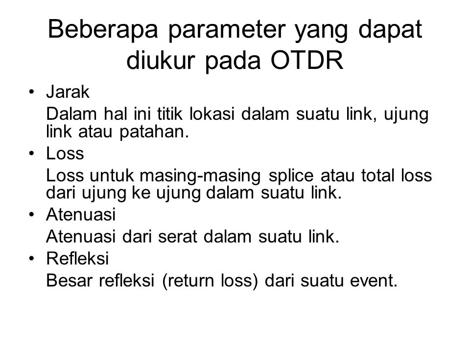 Pengertian Backscatter •Backscatter adalah bagian kecil dari Rayleigh Scatterring yang kembali ke OTDR.