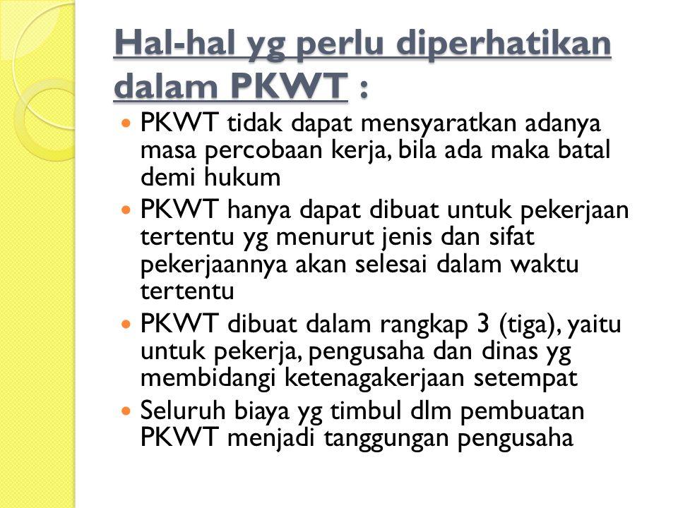 Hal-hal yg perlu diperhatikan dalam PKWT :  PKWT tidak dapat mensyaratkan adanya masa percobaan kerja, bila ada maka batal demi hukum  PKWT hanya da