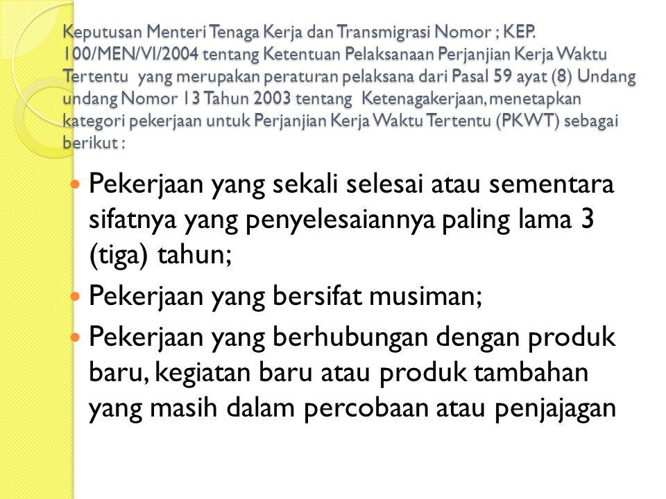 Keputusan Menteri Tenaga Kerja dan Transmigrasi Nomor ; KEP. 100/MEN/VI/2004 tentang Ketentuan Pelaksanaan Perjanjian Kerja Waktu Tertentu yang merupa