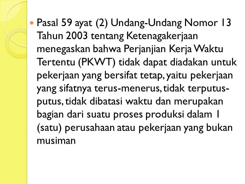  Pasal 59 ayat (2) Undang-Undang Nomor 13 Tahun 2003 tentang Ketenagakerjaan menegaskan bahwa Perjanjian Kerja Waktu Tertentu (PKWT) tidak dapat diad