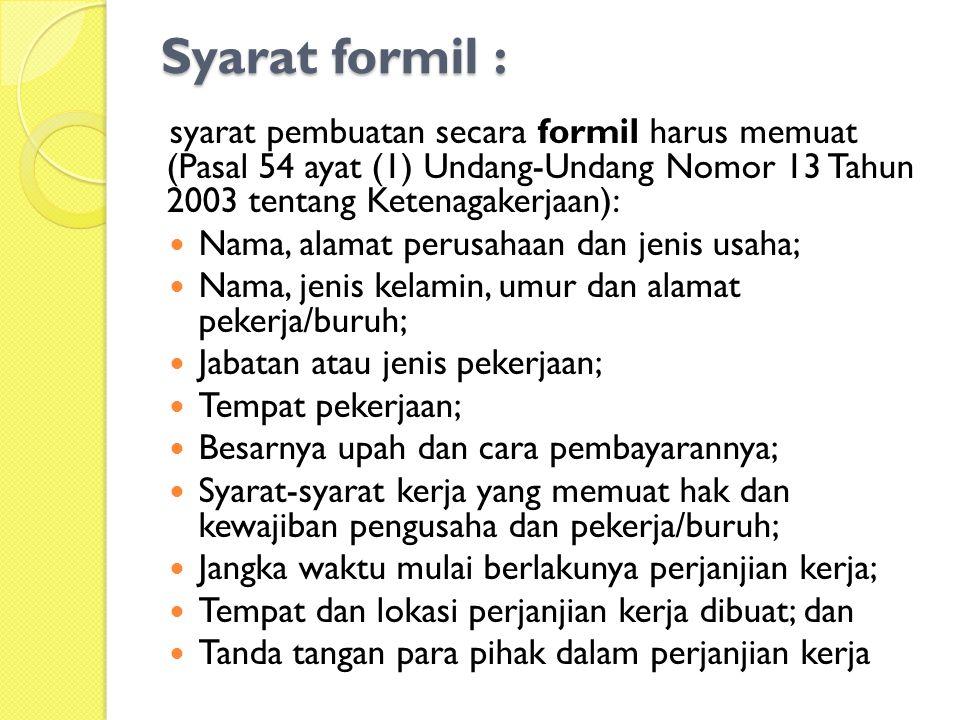 Syarat formil : syarat pembuatan secara formil harus memuat (Pasal 54 ayat (1) Undang-Undang Nomor 13 Tahun 2003 tentang Ketenagakerjaan):  Nama, ala