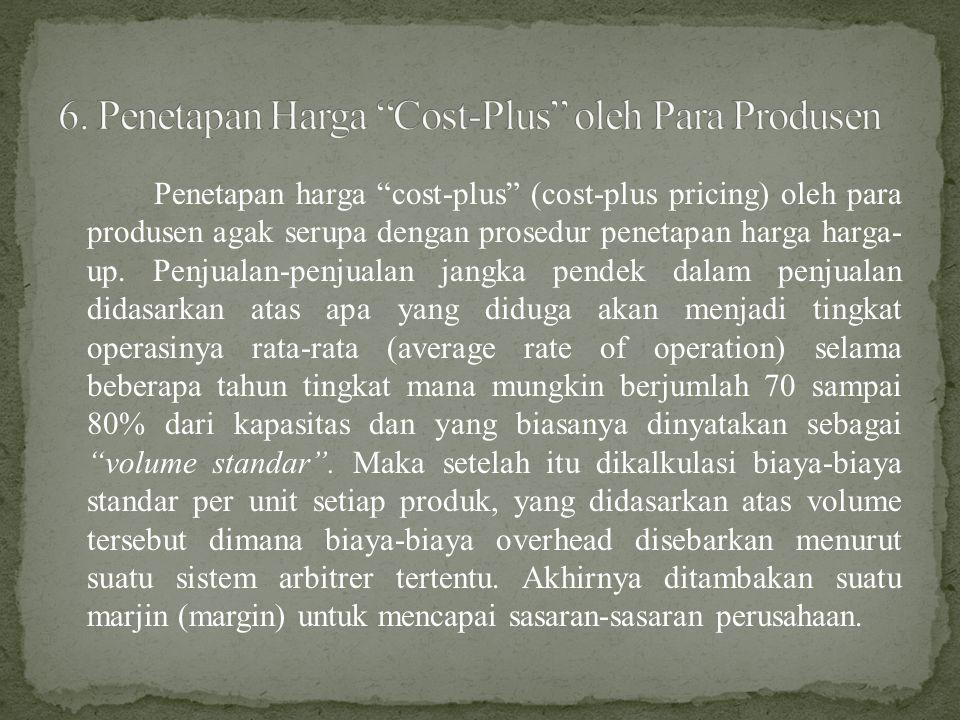 Penetapan harga cost-plus (cost-plus pricing) oleh para produsen agak serupa dengan prosedur penetapan harga harga- up.