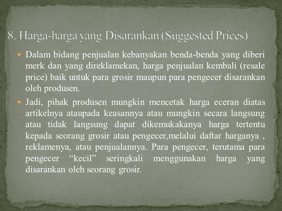  Dalam bidang penjualan kebanyakan benda-benda yang diberi merk dan yang direklamekan, harga penjualan kembali (resale price) baik untuk para grosir maupun para pengecer disarankan oleh produsen.