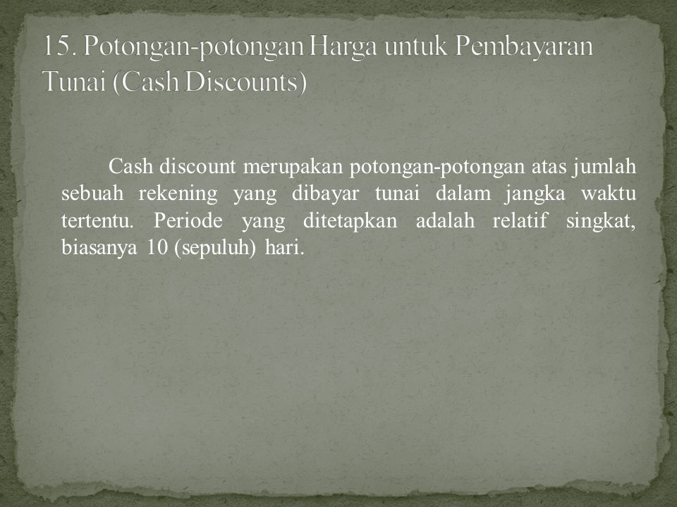 Cash discount merupakan potongan-potongan atas jumlah sebuah rekening yang dibayar tunai dalam jangka waktu tertentu. Periode yang ditetapkan adalah r