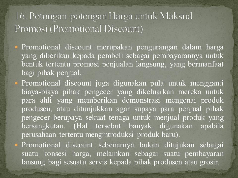  Promotional discount merupakan pengurangan dalam harga yang diberikan kepada pembeli sebagai pembayarannya untuk bentuk tertentu promosi penjualan langsung, yang bermanfaat bagi pihak penjual.