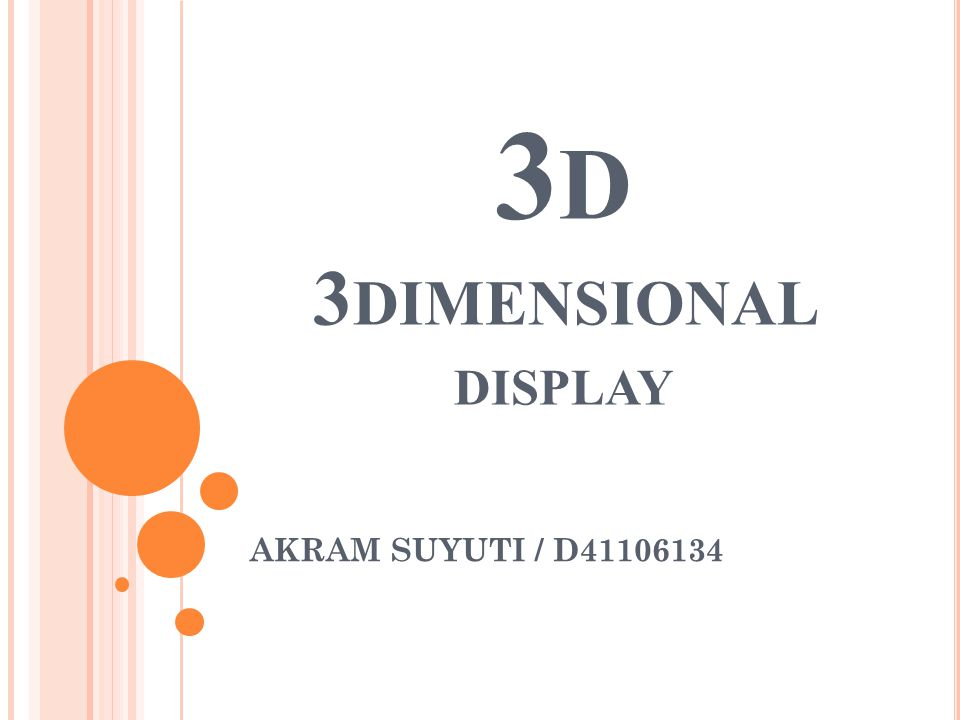 3 D 3 DIMENSIONAL DISPLAY AKRAM SUYUTI / D41106134