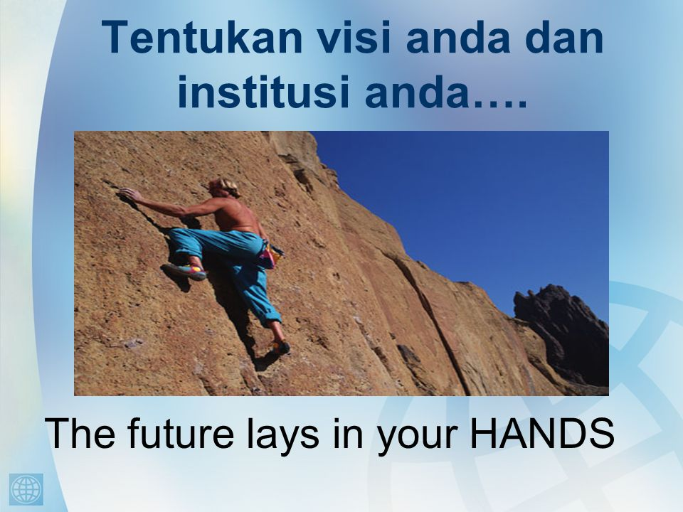 Tentukan visi anda dan institusi anda…. The future lays in your HANDS