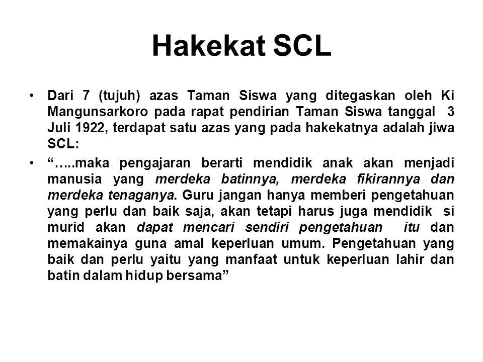 Hakekat SCL •Dari 7 (tujuh) azas Taman Siswa yang ditegaskan oleh Ki Mangunsarkoro pada rapat pendirian Taman Siswa tanggal 3 Juli 1922, terdapat satu