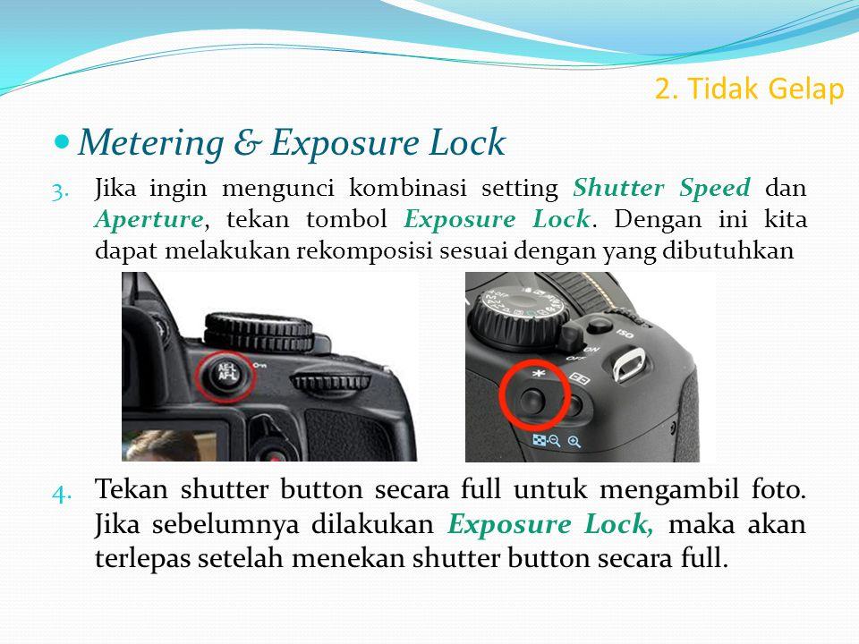 2. Tidak Gelap  Metering & Exposure Lock 3. Jika ingin mengunci kombinasi setting Shutter Speed dan Aperture, tekan tombol Exposure Lock. Dengan ini