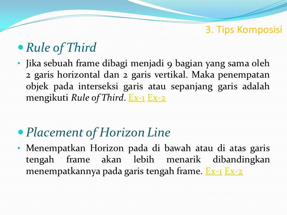 3. Tips Komposisi  Rule of Third • Jika sebuah frame dibagi menjadi 9 bagian yang sama oleh 2 garis horizontal dan 2 garis vertikal. Maka penempatan
