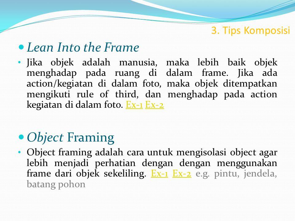 3. Tips Komposisi  Lean Into the Frame • Jika objek adalah manusia, maka lebih baik objek menghadap pada ruang di dalam frame. Jika ada action/kegiat