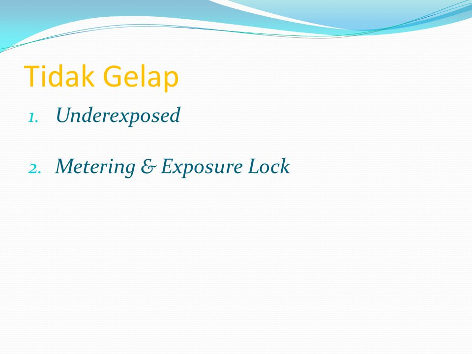Tidak Gelap 1. Underexposed 2. Metering & Exposure Lock