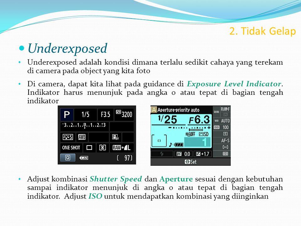 2. Tidak Gelap  Underexposed • Underexposed adalah kondisi dimana terlalu sedikit cahaya yang terekam di camera pada object yang kita foto • Di camer