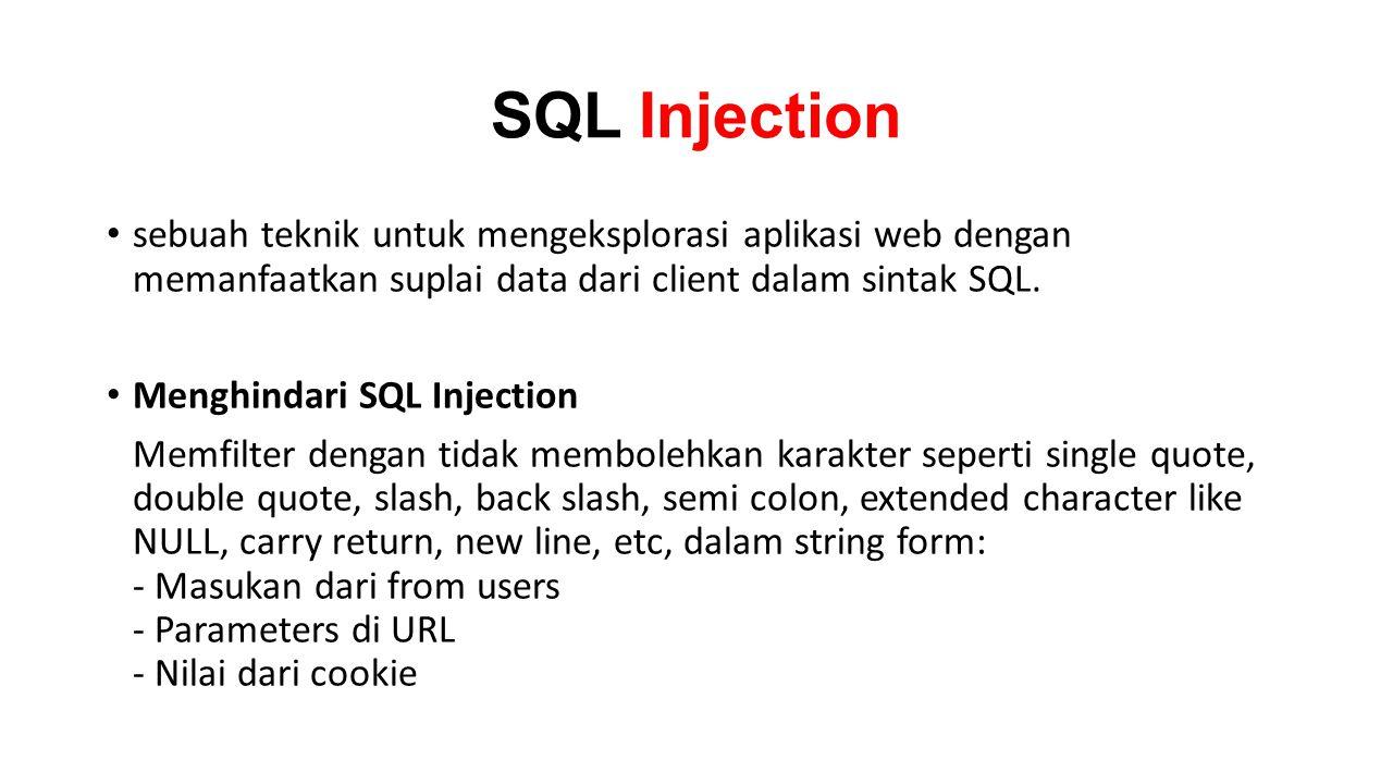 SQL Injection • sebuah teknik untuk mengeksplorasi aplikasi web dengan memanfaatkan suplai data dari client dalam sintak SQL. • Menghindari SQL Inject