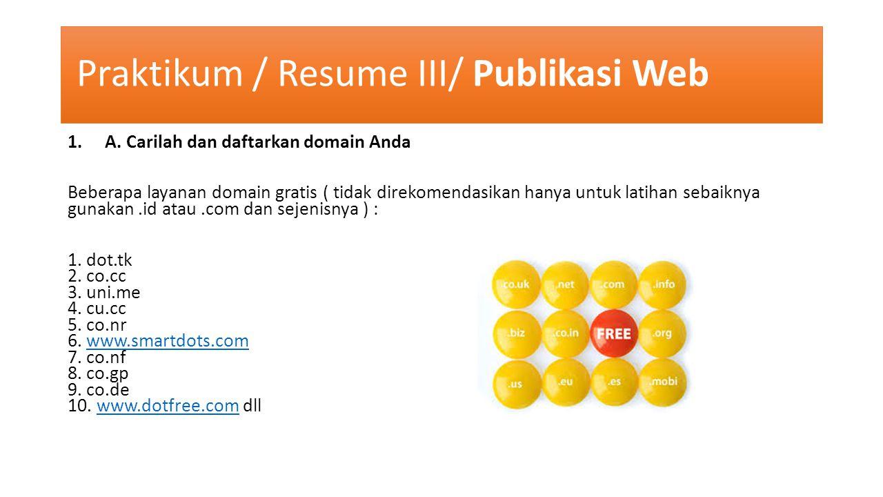 Praktikum / Resume III/ Publikasi Web 1.A. Carilah dan daftarkan domain Anda Beberapa layanan domain gratis ( tidak direkomendasikan hanya untuk latih