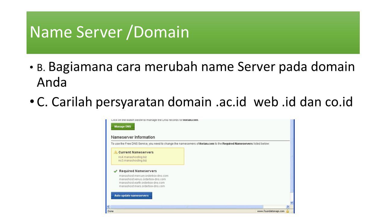 Name Server /Domain • B. Bagiamana cara merubah name Server pada domain Anda • C. Carilah persyaratan domain.ac.id web.id dan co.id