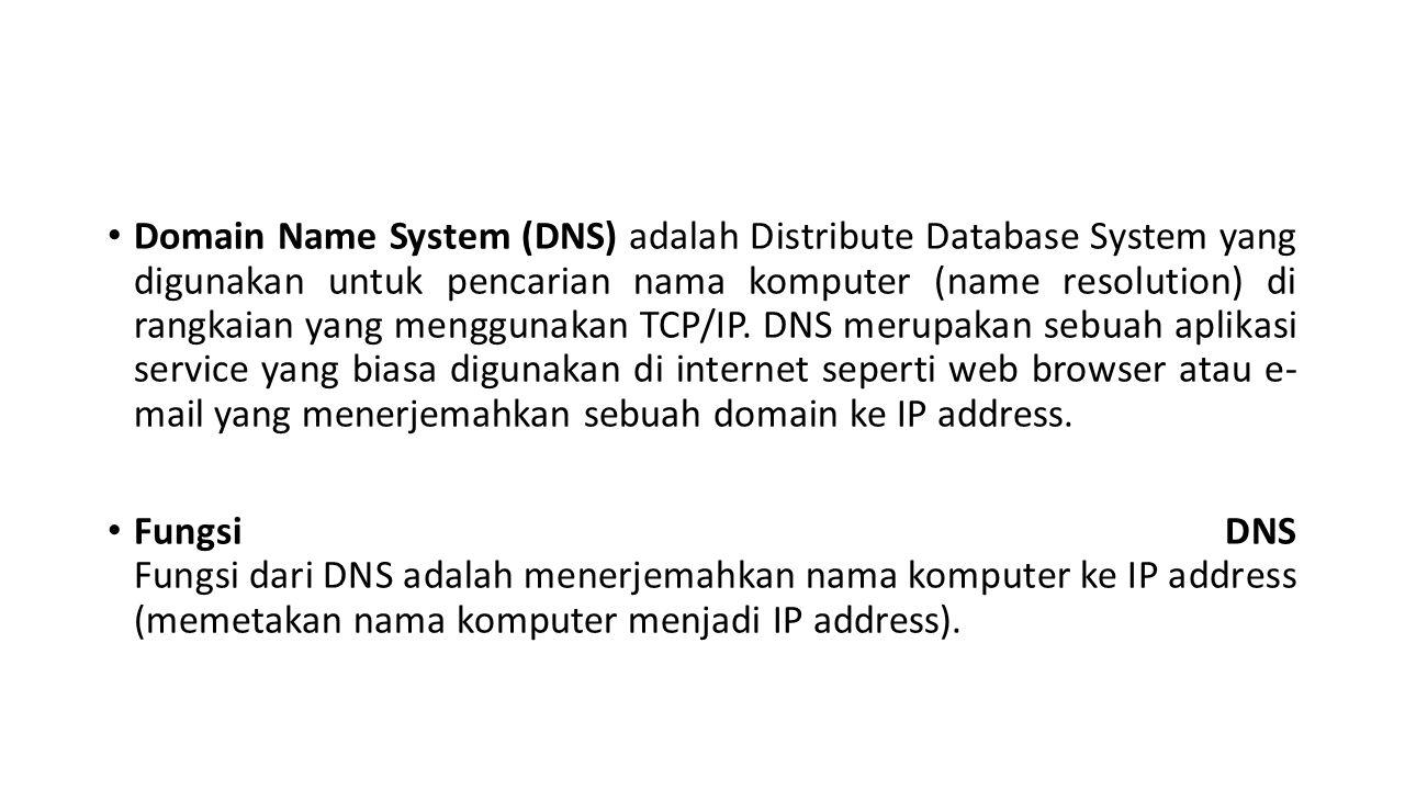• Domain Name System (DNS) adalah Distribute Database System yang digunakan untuk pencarian nama komputer (name resolution) di rangkaian yang menggunakan TCP/IP.