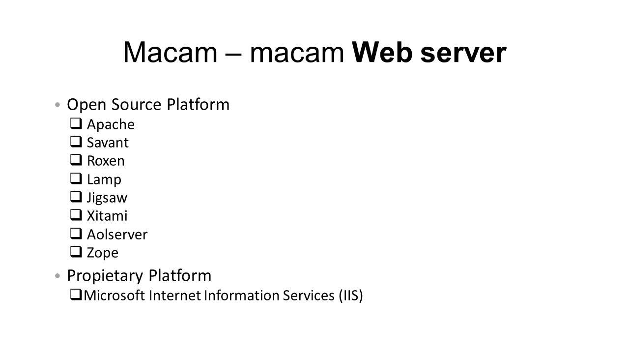 Macam – macam Web server • Open Source Platform  Apache  Savant  Roxen  Lamp  Jigsaw  Xitami  Aolserver  Zope • Propietary Platform  Microsoft Internet Information Services (IIS)