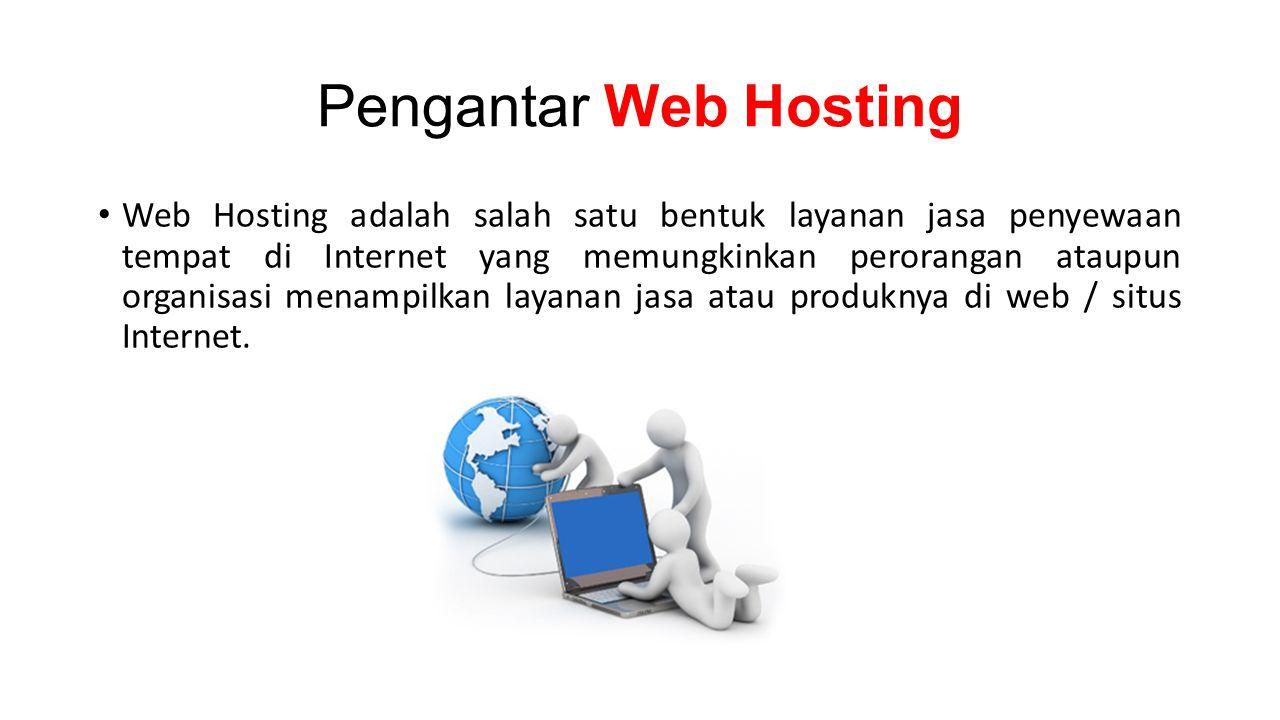 Pengantar Web Hosting • Web Hosting adalah salah satu bentuk layanan jasa penyewaan tempat di Internet yang memungkinkan perorangan ataupun organisasi menampilkan layanan jasa atau produknya di web / situs Internet.