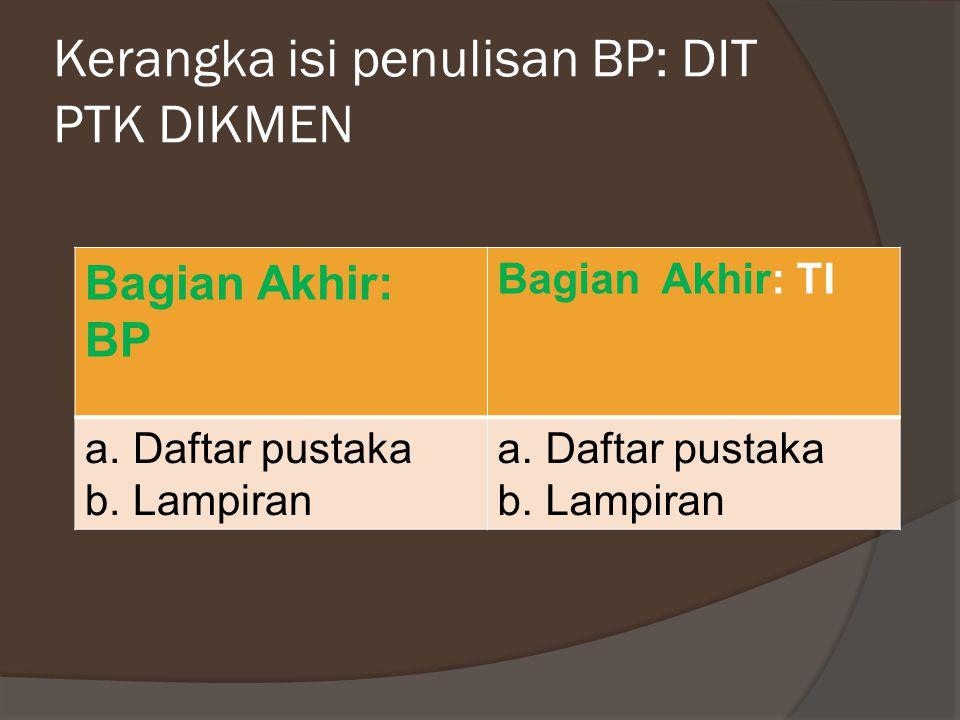 KERANGKA PENULISAN BP: DIT PTK DIKMEN VS BUKU 4 PKB Bagian Simpulan: BP Bagian Simpulan: TI Simpulan diikuti dengan saran atau rekomendasi terhadap pihak terkait dengan pemecahan masalah tersebut.