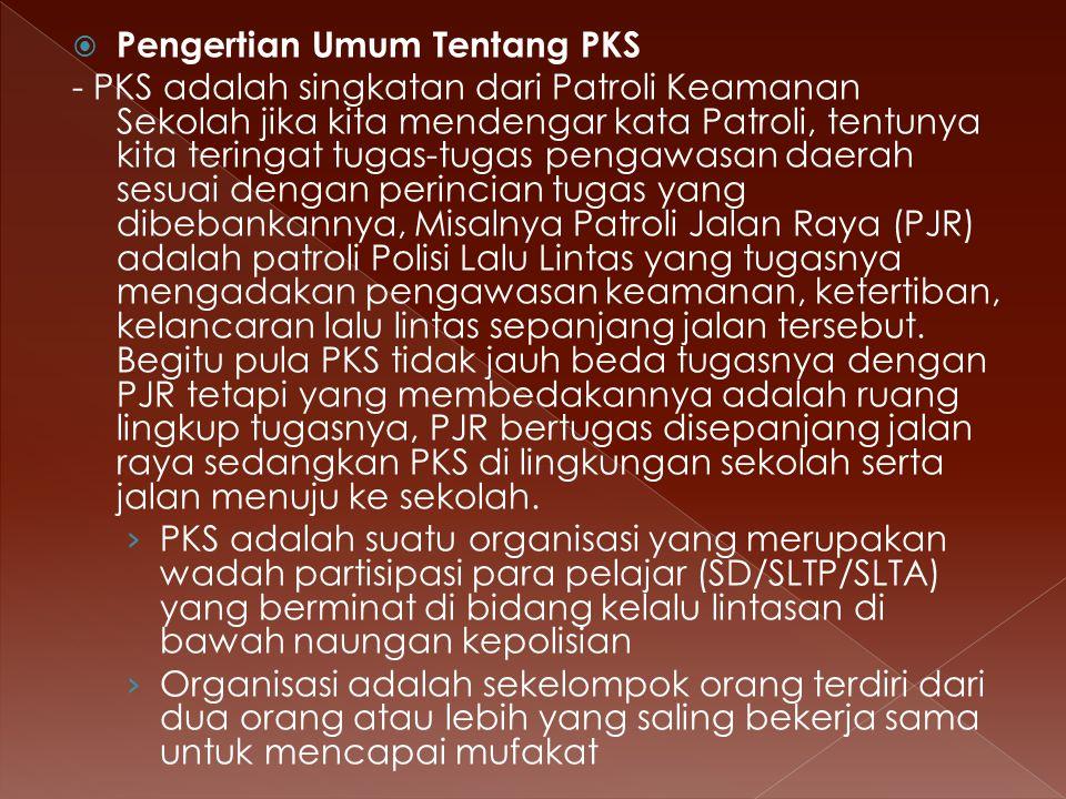  Pengertian Umum Tentang PKS - PKS adalah singkatan dari Patroli Keamanan Sekolah jika kita mendengar kata Patroli, tentunya kita teringat tugas-tuga