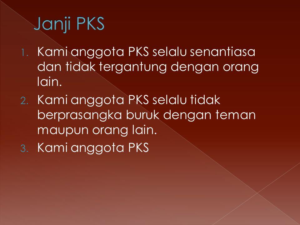 1. Kami anggota PKS selalu senantiasa dan tidak tergantung dengan orang lain. 2. Kami anggota PKS selalu tidak berprasangka buruk dengan teman maupun