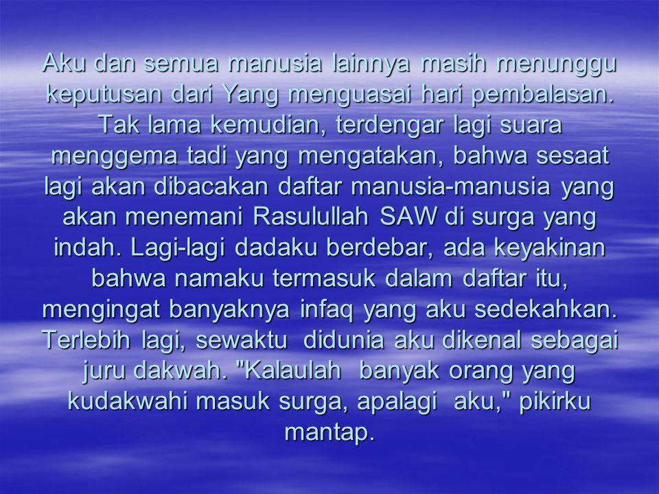 dari eramuslim.com Ku tidak lebih dulu ke surga Allah berfirman Dan hendaklah di antara kamu suatu umat yang menyeru untuk berbuat kebaikan, dan menyuruh yang benar, serta melarang yang mungkar.