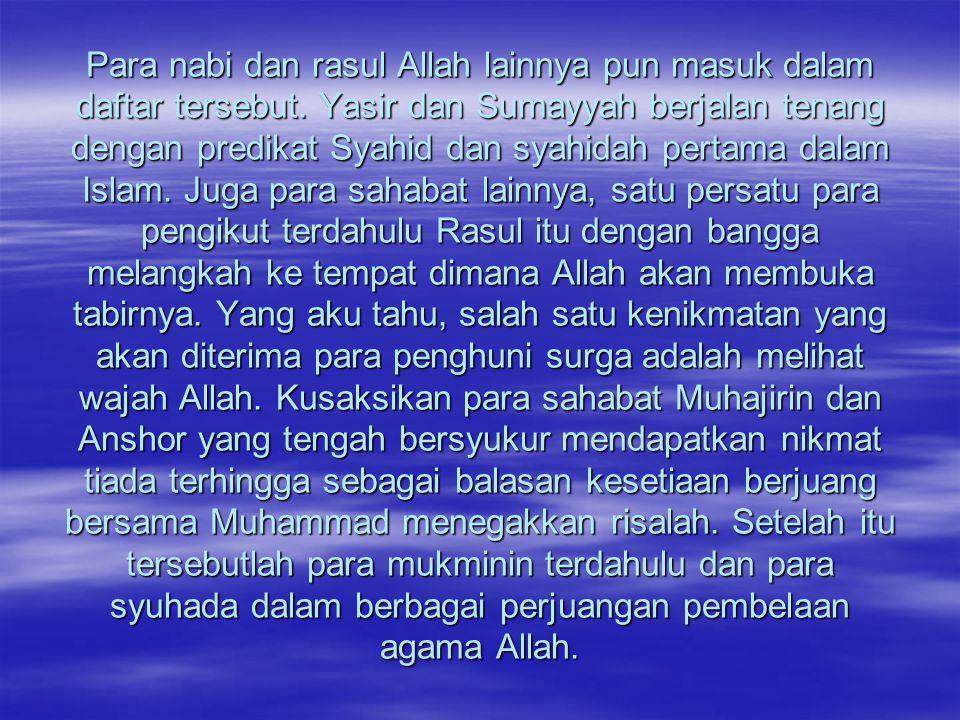 Para nabi dan rasul Allah lainnya pun masuk dalam daftar tersebut. Yasir dan Sumayyah berjalan tenang dengan predikat Syahid dan syahidah pertama dala