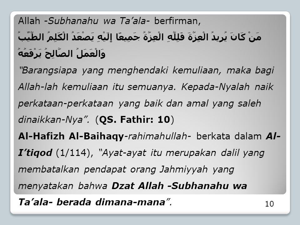 10 Allah -Subhanahu wa Ta'ala- berfirman, مَنْ كَانَ يُرِيدُ الْعِزَّةَ فَلِلَّهِ الْعِزَّةُ جَمِيعًا إِلَيْهِ يَصْعَدُ الْكَلِمُ الطَّيِّبُ وَالْعَمَ