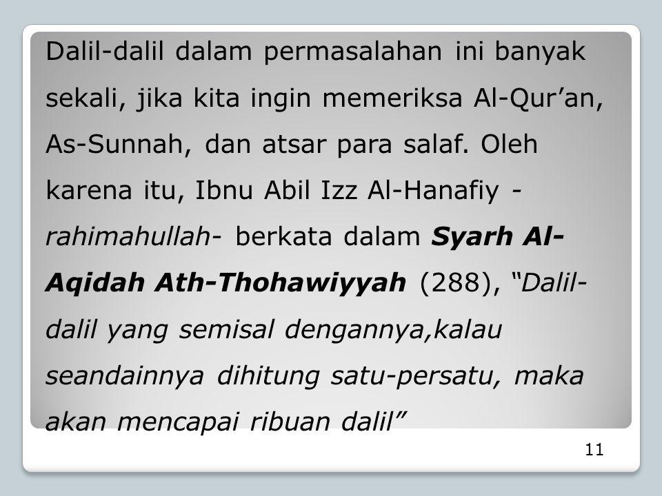 11 Dalil-dalil dalam permasalahan ini banyak sekali, jika kita ingin memeriksa Al-Qur'an, As-Sunnah, dan atsar para salaf. Oleh karena itu, Ibnu Abil
