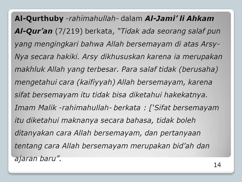 """14 Al-Qurthuby -rahimahullah- dalam Al-Jami' li Ahkam Al-Qur'an (7/219) berkata, """"Tidak ada seorang salaf pun yang mengingkari bahwa Allah bersemayam"""
