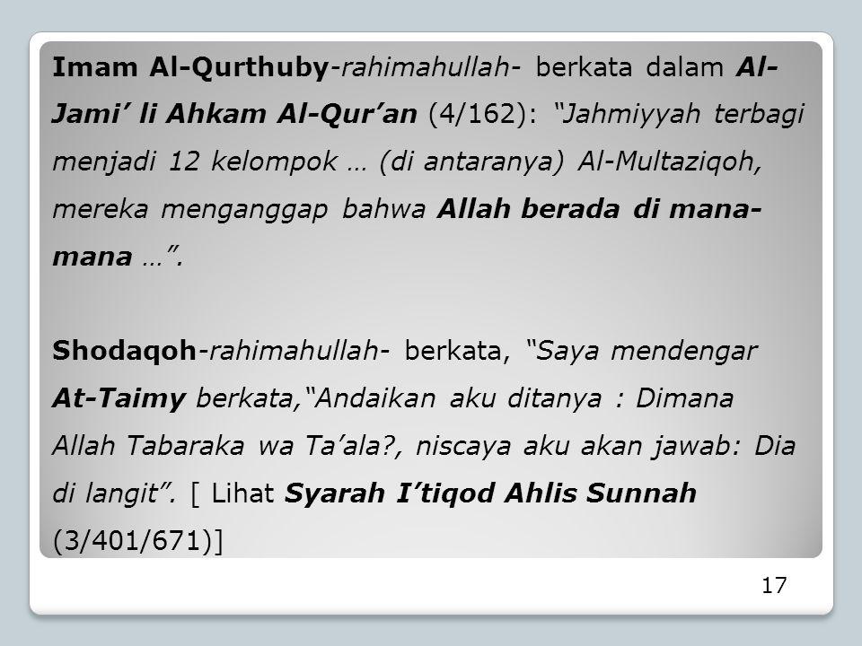 """17 Imam Al-Qurthuby-rahimahullah- berkata dalam Al- Jami' li Ahkam Al-Qur'an (4/162): """"Jahmiyyah terbagi menjadi 12 kelompok … (di antaranya) Al-Multa"""